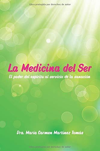 La Medicina del Ser: El poder del espíritu al servicio de la sanación por Mª Carmen Martínez Tomás