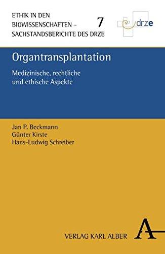 Organtransplantation: Medizinische, rechtliche und ethische Aspekte (Ethik in den Biowissenschaften / Sachstandberichte des DRZE)