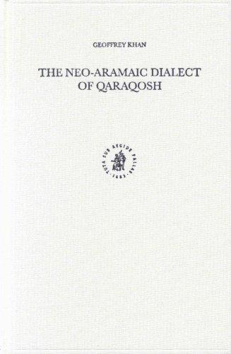 The Neo-Aramaic Dialect of Qaraqosh (STUDIES IN SEMITIC LANGUAGES AND LINGUISTICS)