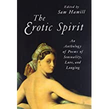 The Erotic Spirit: Anthology of Poems of Sensuality, Love and Longing