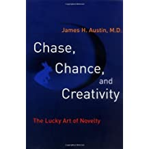 [ CHASE, CHANCE, AND CREATIVITY: THE LUCKY ART OF NOVELTY ] Chase, Chance, and Creativity: The Lucky Art of Novelty By Austin, James H, M.D. ( Author ) Aug-2003 [ Paperback ]
