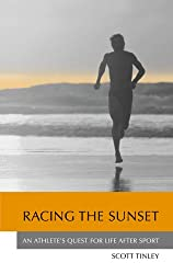 Racing The Sunset: An Athlete's Quest For Life After Sport