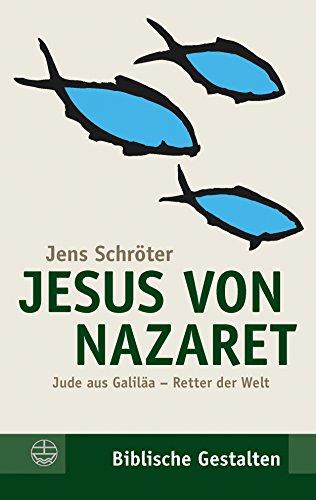 Jesus von Nazaret: Jude aus Galiläa - Retter der Welt (Biblische Gestalten (BG) 15)