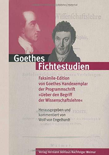 Goethes Fichtestudien: Faksimile-Edition von Goethes Handexemplar der Programmschrift 'Ueber den Begriff der Wissenschaftslehre' (Schriften der Goethe-Gesellschaft)