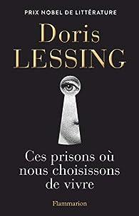 Ces prisons où nous choisissons de vivre par Doris Lessing