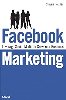 Facebook Marketing: Leverage Social Media to Grow Your Business by [Holzner, Steven]