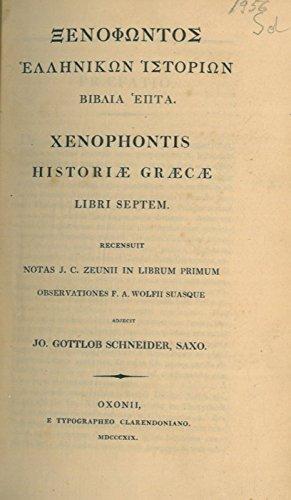 Historiae Graecae. Libri Septem. Recensuit Notas J.C. Zenuii in librum primum. Observationes F.A. Wolfii suasques. Adjecit Jo. Gottlob Schneider.