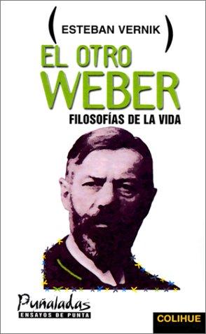 Descargar Libro El Otro Weber: Filosofias de La Vida de Esteban Vernik