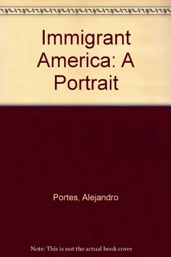 Immigrant America: A Portrait, Second edition, Revised, Expanded, and Updated