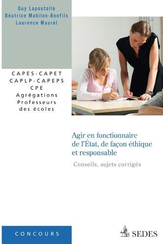 Agir en fonctionnaire de l'État, de façon éthique et responsable: CAPES - CAPET - CAPLP - CAPEPS - CPE - Agrégations - Professeurs des écoles