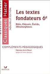 Les textes fondateurs 6ème : Bible, Odyssée, Enéide, Métamorphoses : Compléments pédagogiques