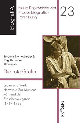 Die rote Gräfin: Leben und Werk Hermynia Zur Mühlens während der Zwischenkriegszeit (1919-1933) (biografiA - Neue Ergebnisse der Frauenbiografieforschung)