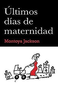 Últimos días de maternidad par Montoya Jackson