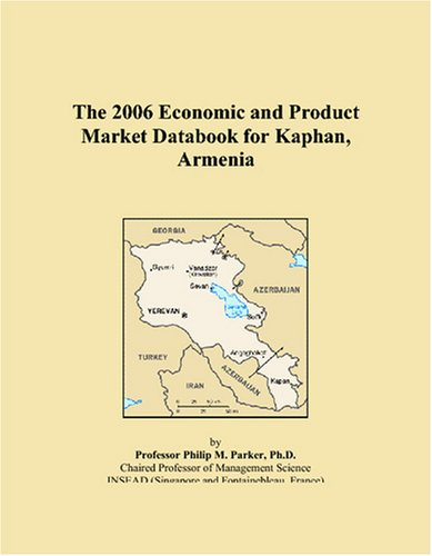 The 2006 Economic and Product Market Databook for Kaphan, Armenia