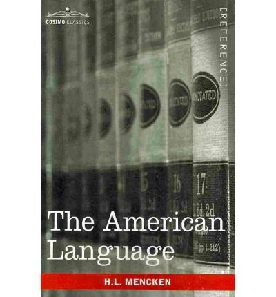 [(The American Language)] [Author: Professor H L Mencken] published on (August, 2009)