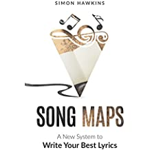 Song Maps: A New System to Write Your Best Lyrics (English Edition)