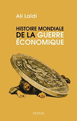 Histoire mondiale de la guerre économique par Ali LAÏDI