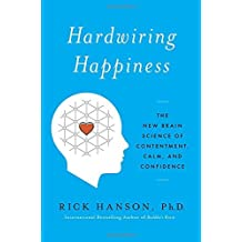 Hardwiring Happiness: The New Brain Science of Contentment, Calm, and Confidence by Rick Hanson (2013-10-08)