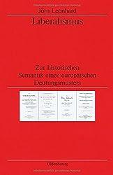 Liberalismus: Zur historischen Semantik eines europäischen Deutungsmusters (Veröffentlichungen des Deutschen Historischen Instituts London/ ... German Historical Institute London, Band 50)