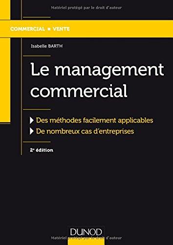 Le management commercial : Des méthodes facilement applicables, de nombreux cas d'entreprises par From Dunod