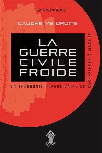 La guerre civile froide : La théogonie républicaine de Robespierre à Macron