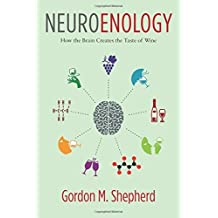 Neuroenology: How the Brain Creates the Taste of Wine by Gordon M. Shepherd (2016-11-22)