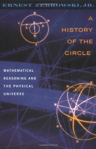 A History of the Circle: Mathematical Reasoning and the Physical Universe by Ernest Zebrowski Jr (2000-06-01)