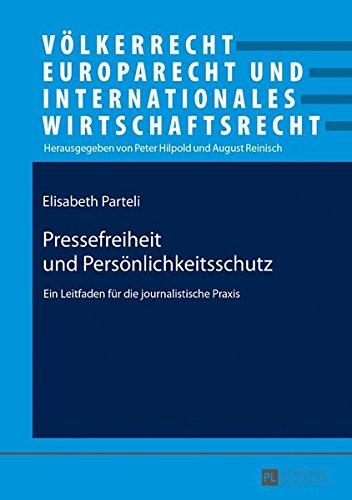 Pressefreiheit und Persönlichkeitsschutz: Ein Leitfaden für die journalistische Praxis (Völkerrecht, Europarecht und Internationales Wirtschaftsrecht, Band 23)