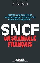 SNCF : un scandale français : Retards, emplois détruits, manque à gagner, dette secrète, subventions déguisées