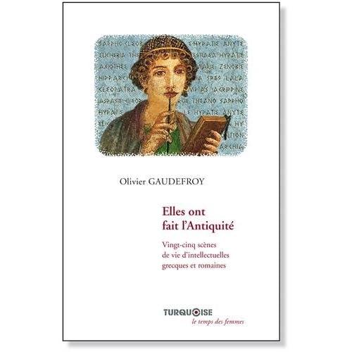Elles ont fait l'Antiquité : Vingt-cinq scènes de vie d'intellectuelles grecques et romaines
