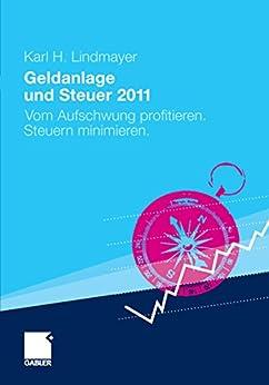 Geldanlage und Steuer 2011: Vom Aufschwung profitieren. Steuern minimieren. (Gabler Geldanlage u. Steuern)