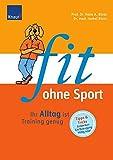 Fit ohne Sport: Ihr Alltag ist Training genug. Tipps und Tricks. Entdecken Sie Bewegung völlig neu!
