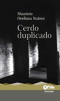 Cerdo duplicado (Spanish Edition) by [Suárez, Mauricio Orellana]