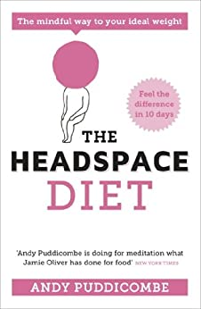 The Headspace Guide to... Mindful Eating: 10 days to finding your ideal weight by [Puddicombe, Andy]