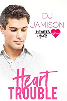 Heart Trouble (Hearts and Health Book 1) by [Jamison, DJ]