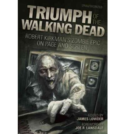 [(Triumph of the Walking Dead: Robert Kirkman's Zombie Epic on Page and Screen)] [Author: James Lowder] published on (November, 2011)
