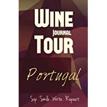 Portugal Wine Tour Journal: Sip Smile Write Repeat Wine Tour Notebook Perfect Size Lightweight Wine Connoisseur Gift