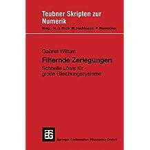 Filternde Zerlegungen: Schnelle Löser für große Gleichungssysteme (Teubner Skripten zur Numerik)