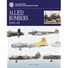 Allied Bombers 1939-1945 (The Essential Aircraft Identification Guide) (Essential ID Guides)