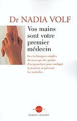 Vos mains sont votre premier médecin : les techniques simples du massage des points d'acupuncture pour soulager la douleur et prévenir les maladies