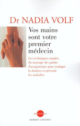 Vos mains sont votre premier médecin. Les techniques  simples du massage des points d'acupuncture pour soulager la douleur et prévenir les maladies par Nadia Volf