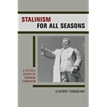 Stalinism for All Seasons: A Political History of Romanian Communism (Societies and Culture in East-Central Europe)