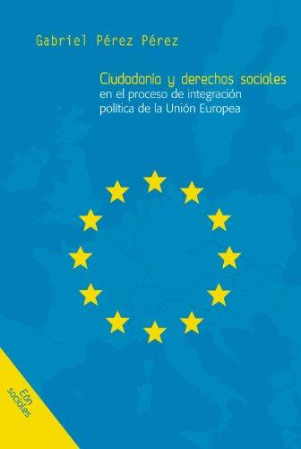 Ciudadanía y Derechos Sociales en el proceso de integración política de la Unión Europea