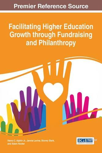 Facilitating Higher Education Growth through Fundraising and Philanthropy (Advances in Educational Marketing, Administration, and Leadership)