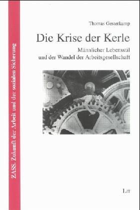 Die Krise der Kerle: Männlicher Lebensstil und der Wandel der Arbeitsgesellschaft Männer Köln-la-männlich