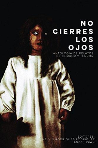 No cierres los ojos: Antología de relatos de horror y terror por Melvin Rodríguez-Rodríguez