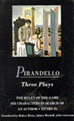 Three Plays: The Rules of the Game, Henry IV, Six Characters in Search of an Author