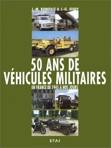 50 ANS DE VEHICULES MILITAIRES EN FRANCE DE 1945 A NOS JOURS. Volume 1 par J-G Jeudy, J-M Boniface