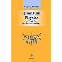Quantum Physics: A Text for Graduate Students (Graduate Texts in Contemporary Physics) by Roger G. Newton (2002-08-21)