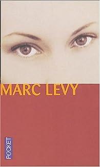 Et si c'était vrai - Où es-tu - Sept jours pour une éternité par Marc Levy
